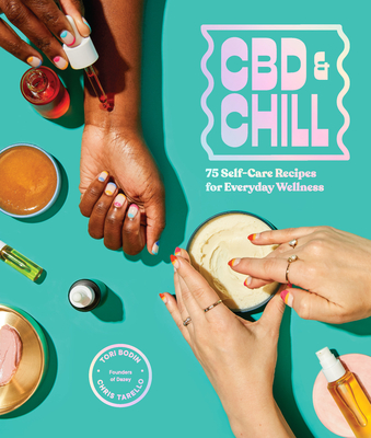 CBD & Chill: 75 Self-Care Recipes for Everyday Wellness