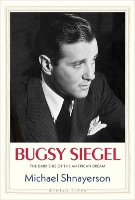 Bugsy Siegel: The Dark Side of the American Dream (Jewish Lives) cover