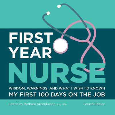 First Year Nurse: Wisdom, Warnings, and What I Wish I'd Known My First 100 Days on the Job Cover Image
