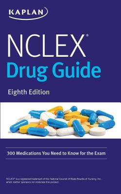 NCLEX Drug Guide: 300 Medications You Need to Know for the Exam (Kaplan Test Prep) Cover Image