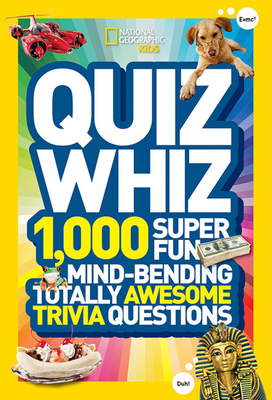 National Geographic Kids Quiz Whiz: 1,000 Super Fun, Mind-bending, Totally Awesome Trivia Questions Cover Image