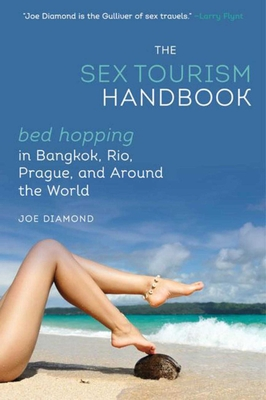 The Sex Tourism Handbook: Bed-Hopping in Bangkok, Rio, Prague, and Around the World Cover Image