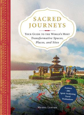 Sacred Journeys: Your Guide to the World's Most Transformative Spaces, Places, and Sites Cover Image