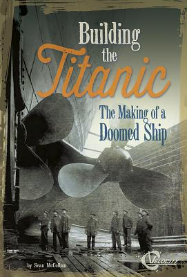 Building the Titanic: The Making of a Doomed Ship (Titanic Perspectives) Cover Image