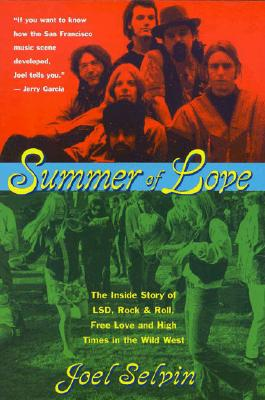 Summer of Love: Ths Inside Story of LSD, Rock & Roll, Free Love and High Time in the Wild West Cover Image
