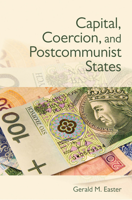 Capital, Coercion, and Postcommunist States Cover Image
