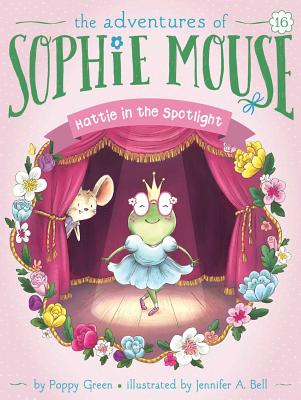 Hattie in the Spotlight (The Adventures of Sophie Mouse #16) Cover Image