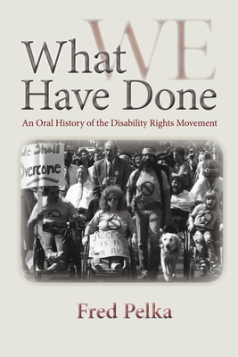 What We Have Done: An Oral History of the Disability Rights Movement Cover Image