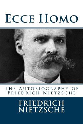 Ecce Homo The Autobiography Of Friedrich Nietzsche