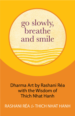 Go Slowly, Breathe and Smile: The Wisdom of Thich Nhat Hahn Cover Image