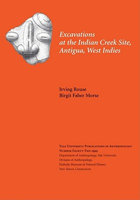 Cover for Excavations at the Indian Creek Site, Antigua, West Indies (Yale University Publications in Anthropology #82)
