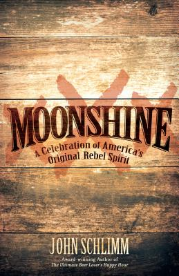 Moonshine: A Celebration of America's Original Rebel Spirit Cover Image