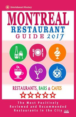 Montreal Restaurant Guide 2017: Best Rated Restaurants in Montreal - 500 restaurants, bars and cafés recommended for visitors, 2017 Cover Image