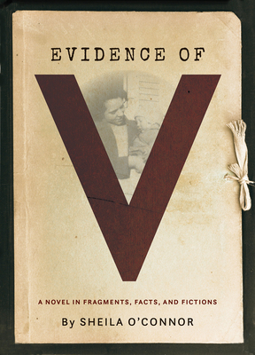 Evidence of V: A Novel in Fragments, Facts, and Fictions Cover Image