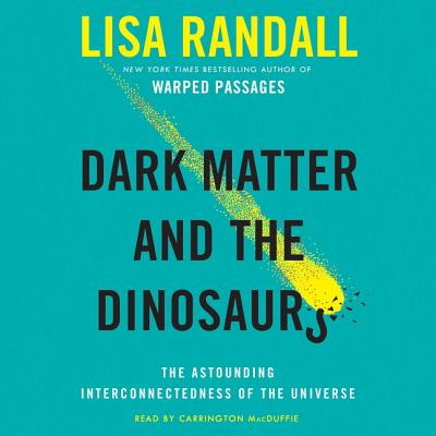 Dark Matter and the Dinosaurs Lib/E: The Astounding Interconnectedness of the Universe Cover Image