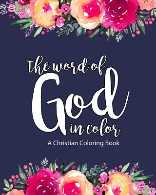 A Christian Coloring Book: The Word of God in Color: Scripture Coloring Book for Adults & Teens (Bible Verse Coloring) to Help You Relax, Practic Cover Image