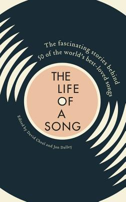 Life of a Song: The fascinating stories behind 50 of the world's best-loved songs Cover Image