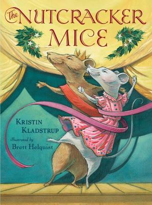 The Nutcracker Mice by Kristin Kladstrup