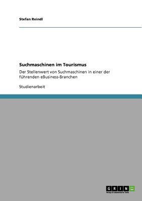 Suchmaschinen im Tourismus: Der Stellenwert von Suchmaschinen in einer der führenden eBusiness-Branchen Cover Image