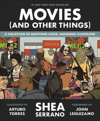 Movies (And Other Things) Shea Serrano, Arturo Torres (Illus.), Twelve, $25,