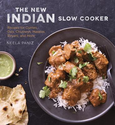 The New Indian Slow Cooker: Recipes for Curries, Dals, Chutneys, Masalas, Biryani, and More [A Cookbook] Cover Image