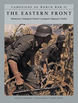 The Eastern Front: Barbarossa, Stalingrad, Kursk, Leningrad, Bagration, Berlin (Campaigns of World War II) Cover Image