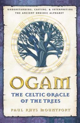 Ogam: The Celtic Oracle of the Trees: Understanding, Casting, and Interpreting the Ancient Druidic Alphabet Cover Image