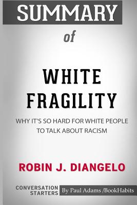 Summary of White Fragility by Robin J. DiAngelo: Conversation Starters Cover Image