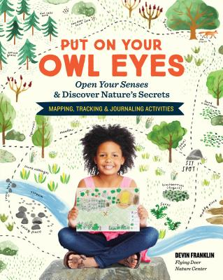 Put On Your Owl Eyes, Library Edition: Open Your Senses & Discover Nature's Secrets; Mapping, Tracking & Journaling Activities Cover Image