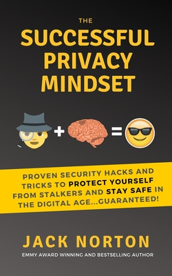 The Successful Privacy Mindset: Proven Security Hacks And Tricks To Protect Yourself From Stalkers And Stay Safe In The Digital Age...Guaranteed! Cover Image