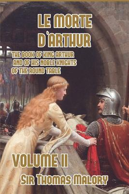 Le Morte d'Arthur: The Book of King Arthur and of his Noble Knights of the Round Table, Volume II Cover Image
