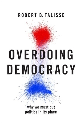 Overdoing Democracy: Why We Must Put Politics in Its Place Cover Image