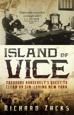 Island of Vice: Theodore Roosevelt's Quest to Clean Up Sin-Loving New York Cover Image