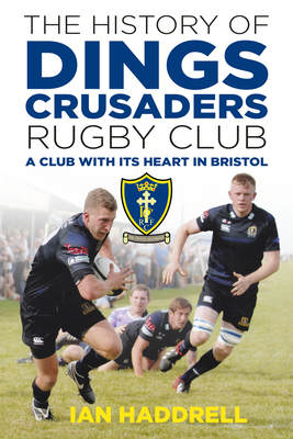 The History of Dings Crusaders Rugby Club: A Club With Its Heart in Bristol Cover Image