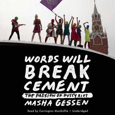 Words Will Break Cement: The Passion of Pussy Riot Cover Image
