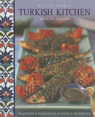 Recipes from a Turkish Kitchen: Traditions, Ingredients, Tastes, Techniques Cover Image
