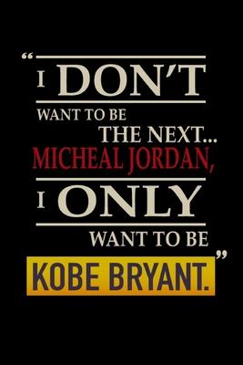 I don't to be the next Micheal jordan i only want to be kobe bryant: notebook for Let us all remember him 110 page 6*9 in Cover Image