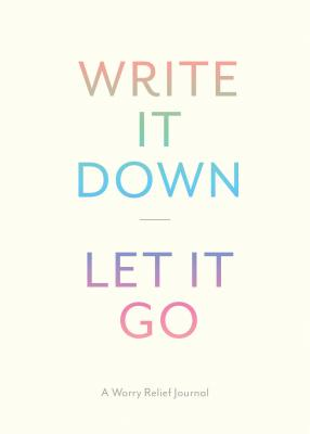 Write It Down, Let It Go: A Worry Relief Journal Cover Image