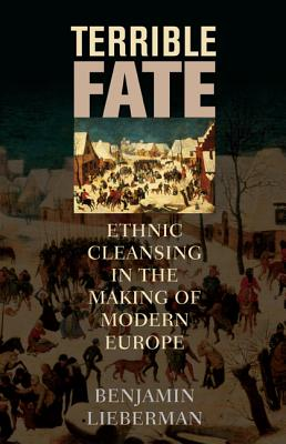 Terrible Fate: Ethnic Cleansing in the Making of Modern Europe Cover Image