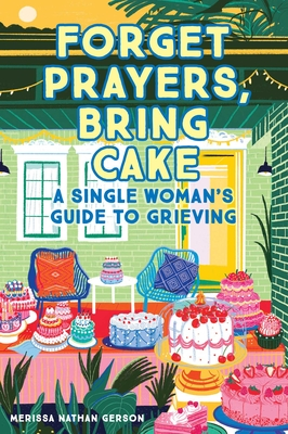 Forget Prayers, Bring Cake: A Single Woman's Guide to Grieving Cover Image