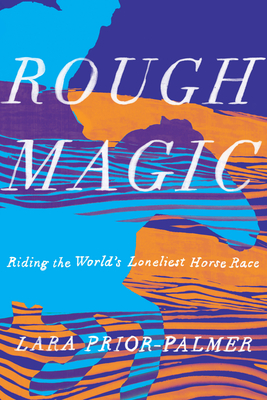 Rough Magic: Riding the World's Loneliest Horse Race Cover Image