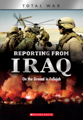 Reporting From Iraq (X Books: Total War) (Library Edition): On the Ground in Fallujah Cover Image