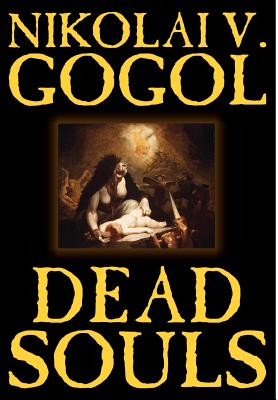 Dead Souls by Nikolai Gogol, Fiction, Classics Cover Image