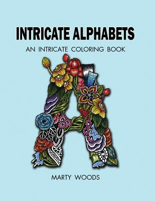 Intricate Alphabets: An Intricate Coloring Book Cover Image