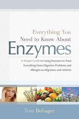 Everything You Need to Know about Enzymes: A Simple Guide to Using Exzymes to Treat Everything from Digestive Problems and Aller Cover Image