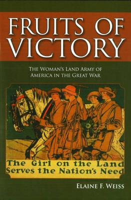 Fruits of Victory: The Woman's Land Army of America in the Great War Cover Image