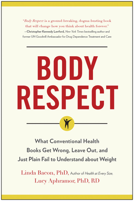 Body Respect: What Conventional Health Books Get Wrong, Leave Out, and Just Plain Fail to Understand about Weight Cover Image