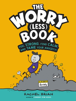 The Worry (Less) Book: Feel Strong, Find Calm, and Tame Your Anxiety! Cover Image