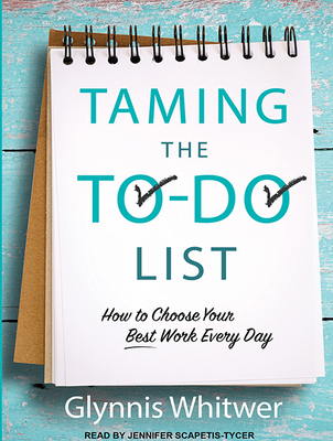 Taming the To-Do List: How to Choose Your Best Work Every Day Cover Image