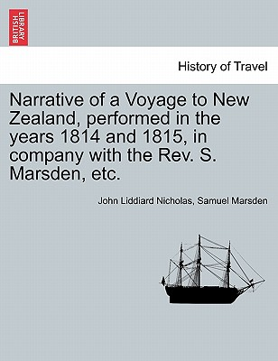 Narrative of a Voyage to New Zealand, Performed in the Years 1814 and 1815, in Company with the REV. S. Marsden, Etc. Cover Image